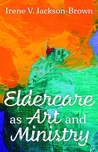 Compare Textbook Prices for Eldercare as Art and Ministry NY ed. Edition ISBN 9781640653078 by Irene Jackson-Brown