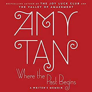 Where the Past Begins     A Writer's Memoir              By:                                                                                                                                 Amy Tan                               Narrated by:                                                                                                                                 Amy Tan                      Length: 14 hrs and 32 mins     102 ratings     Overall 3.8