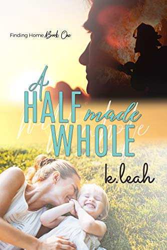 A Half Made Whole (Finding Home Book 1) by [K. Leah]