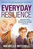 Everyday Resilience: Helping Kids Handle Friendship Drama, Academic Pressure and the Self-Doubt of Growing Up