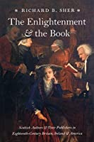 The Enlightenment & the Book: Scottish Authors & Their Publishers in Eighteenth-Century Britain, Ireland, & America