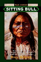 Sitting Bull: An Epic Historical novel- the Glory and Tragedy of a Proud People and their Legendary Leader (War Chiefs Book 5)