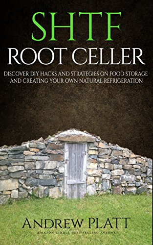 SHTF Root Cellar: Discover DIY Hacks and strategies on food storage and creating your own natural refrigeration by [Andrew Platt]
