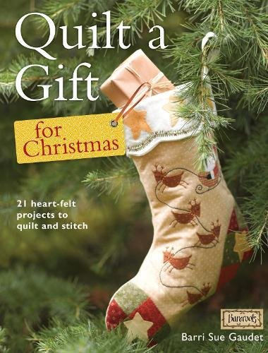 Quilt a Gift for Christmas: 21 Beautiful Projects to Quilt and Stitch: More than 20 beautiful projects to stitch with love
