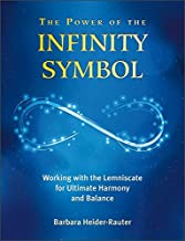 The Power of the Infinity Symbol: Working with the Lemniscate for Ultimate Harmony and Balance