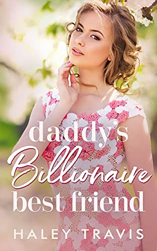 Daddy's Billionaire Best Friend: Older Man, Younger Woman Instalove Short Romance