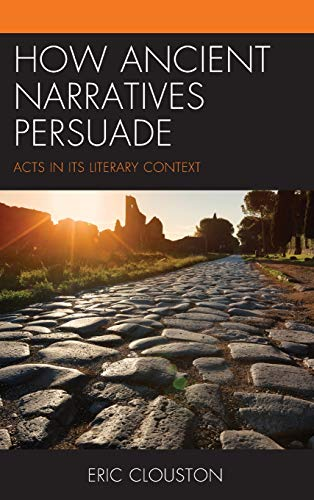 How Ancient Narratives Persuade: Acts in Its Literary Context