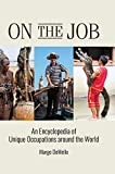 On the Job: An Encyclopedia of Unique Occupations around the World