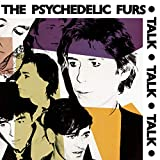 Talk Talk Talk(Psychedelic Furs)
