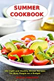 Summer Cookbook: 101 Light and Healthy Dinner Recipes for Busy People on a Budget: Healthy Recipes for Weight Loss, Detox and Cleanse (Everyday Superfood Recipes and Clean Eating Diet Meals Book 1)