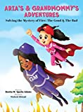 Aria's & Grandmommy's Adventures: Solving the Mystery of Fire: The Good & The Bad