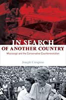 In Search of Another Country: Mississippi and the Conservative Counterrevolution (Politics and Society in Twentieth Century America)
