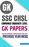 SSC CHSL GK Previous Papers (SUBJECTWISE & CHAPTERWISE SOLVED QUESTIONS) (Print Replica eBook): For SSC Combined higher secondary examination, LDC clerk, Data Entry Operator, 10+2 (English Edition)