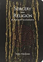 Sorcery and Religion in Ancient Scandinavia by Varg Vikernes(2011-12-01)