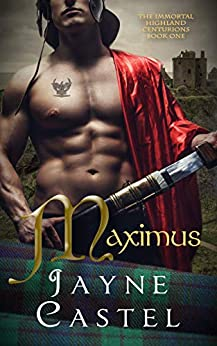 Maximus: A Medieval Scottish Romance (The Immortal Highland Centurions Book 1) by [Jayne Castel, Tim Burton]