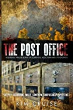 The Post Office; A Suspense Thriller Borne of Goodness, Addiction and a Psychopath: Deeply Disturbing While Somehow Surpri...