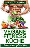 Vegane Fitness Rezepte: + Guide: vegan, gesund leben