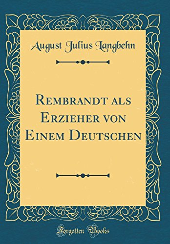 Rembrandt als Erzieher von Einem Deutschen (Classic Reprint)