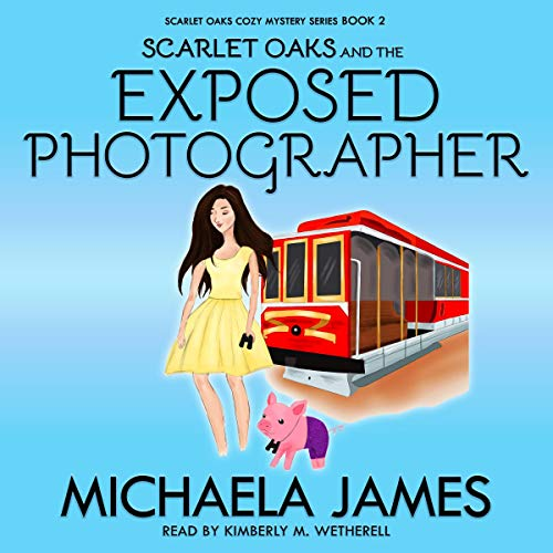 Scarlet Oaks and the Exposed Photographer Audiobook By Michaela James cover art