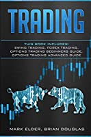 Trading: 4 Manuscript: Swing Trading, Forex Trading, Options Trading Beginners Guide, Options Trading Advanced Guide
