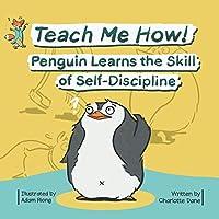 Teach Me How! Penguin Learns the Skill of Self-Discipline (Teach Me How! Children's Series)