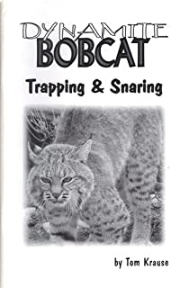 Tom Krause Dynamite Bobcat Trapping & Snaring