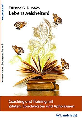 Coaching und Training mit Zitaten, Sprichworten und Aphorismen – Taschen-Buch von Etienne G. Dubach, Über 250 Lebensweisheiten für Coach, Therapeut, Berater oder Interessierte