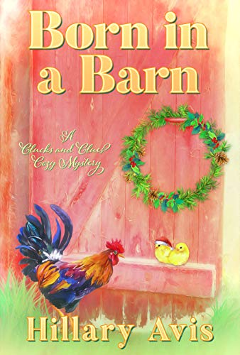 Born in a Barn (Clucks and Clues Cozy Mysteries Book 4) by [Hillary Avis]