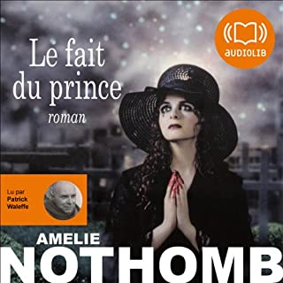 Le fait du prince                    De :                                                                                                                                 Amélie Nothomb                               Lu par :                                                                                                                                 Patrick Waleffe                      Durée : 3 h et 3 min     22 notations     Global 3,9