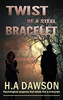 Twist Of A Steel Bracelet: Psychological suspense that twists like a corkscrew (Morrison-Adams brief cases Book 1) by [H.A Dawson]