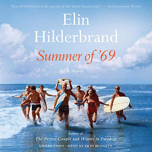 Summer of '69                   By:                                                                                                                                 Elin Hilderbrand                               Narrated by:                                                                                                                                 Erin Bennett                      Length: 13 hrs and 34 mins     1 rating     Overall 5.0