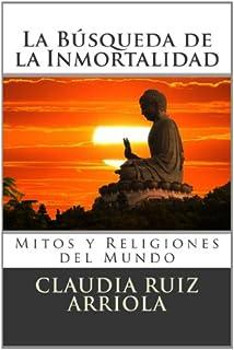La Búsqueda de la Inmortalidad: Mitos y Religiones del Mundo (Spanish Edition)