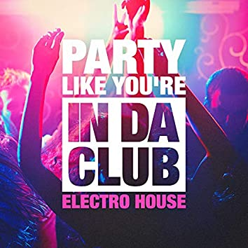 Party Like You're in Da Club (The Electro House Selection)