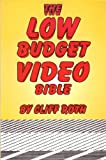 The Low Budget Video Bible: The Essential Do-it-yourself Guide to Making Top Notch Video on a Shoestring Budget