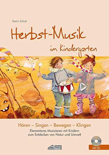 Herbst-Musik im Kindergarten (inkl. Lieder-CD): Elementares Musizieren mit Kindern zum Entdecken von Natur und Umwelt (Hören - Singen - Bewegen - Klingen)