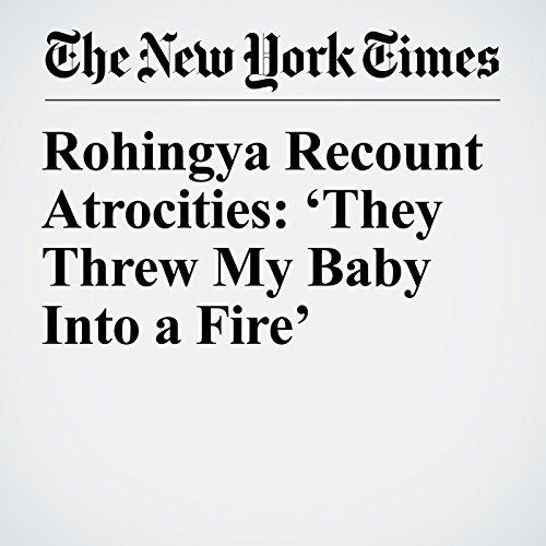 Rohingya Recount Atrocities: 'They Threw My Baby Into a Fire' copertina