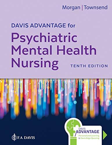 Compare Textbook Prices for Davis Advantage for Psychiatric Mental Health Nursing 10 Edition ISBN 9780803699670 by Morgan RN  MSN  APRN-CNS, Karyn I.,Townsend DSN  PMHCNS-BC-Retired, Mary C.