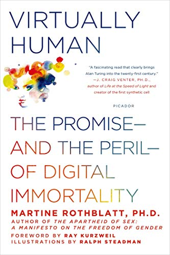 Virtually Human: The Promise--And the Peril--Of Digital Immortality