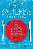 Cazabacterias en la cocina: Cómo cocinar sin intoxicar a la familia (y cómo hacer las compras,...