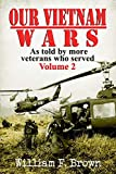 Our Vietnam Wars: as told by more veterans who served, Volume 2