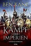 Kampf der Imperien: Historischer Roman - Ben Kane