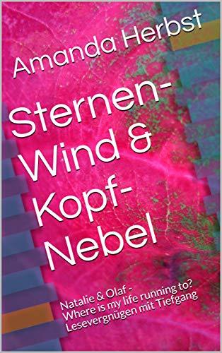 Sternen-Wind & Kopf-Nebel: Natalie & Olaf - Where is my life running to? Lesevergnügen mit Tiefgang