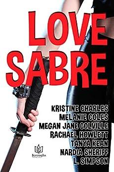 Love Sabre by [Kristine Charles, Melanie Coles, Megan Jane Colville, Rachael Howlett, Tanya Kean, Nardia Sheriff, L. Simpson]