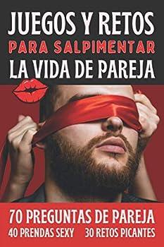 Juegos Y Retos Para Salpimentar La Vida De Pareja  Regalo para Pareja San Valentín Boda Cumpleaños - 70 Preguntas 40 Prendas Sexy 30 Desafíos Picantes para Dos  Spanish Edition