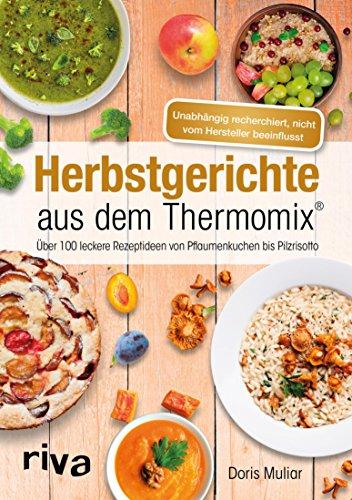 Herbstgerichte aus dem Thermomix®: Über 100 leckere Rezeptideen von Pflaumenkuchen bis Pilzrisotto