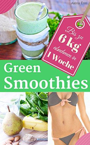 Abnehmen mit Green Smoothies - sei dein eigener Ernährungs-Doc: Rezepte für Grüne Smoothies (Gesund & Fit mit Smoothies - der Ernährungskompass 3)