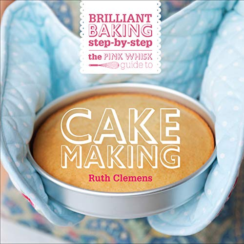 The Pink Whisk Guide to Cake Making: Brilliant Baking Step-by-Step (English Edition)