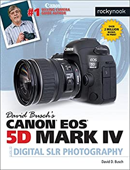 David Busch s Canon 5d Mark IV Guide to Digital Slr Photography  The David Busch Camera Guide Series