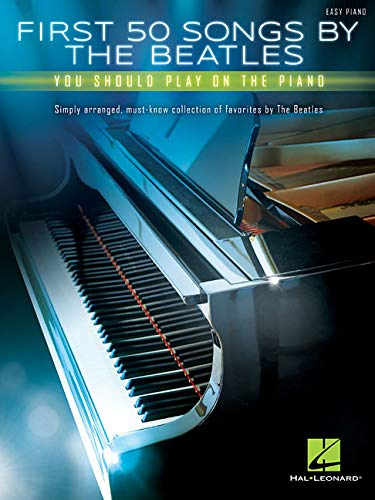 First 50 Songs By The Beatles You Should Play On The Piano: Noten, Songbook für Klavier