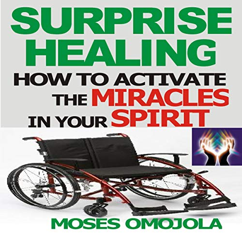 Surprise Healing: How to Activate the Miracles in Your Spirit  By  cover art
